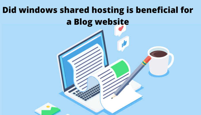 Did windows shared hosting is beneficial for a Blog website