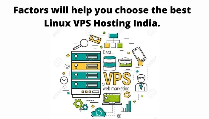 Factors will help you choose the best Linux VPS Hosting India.